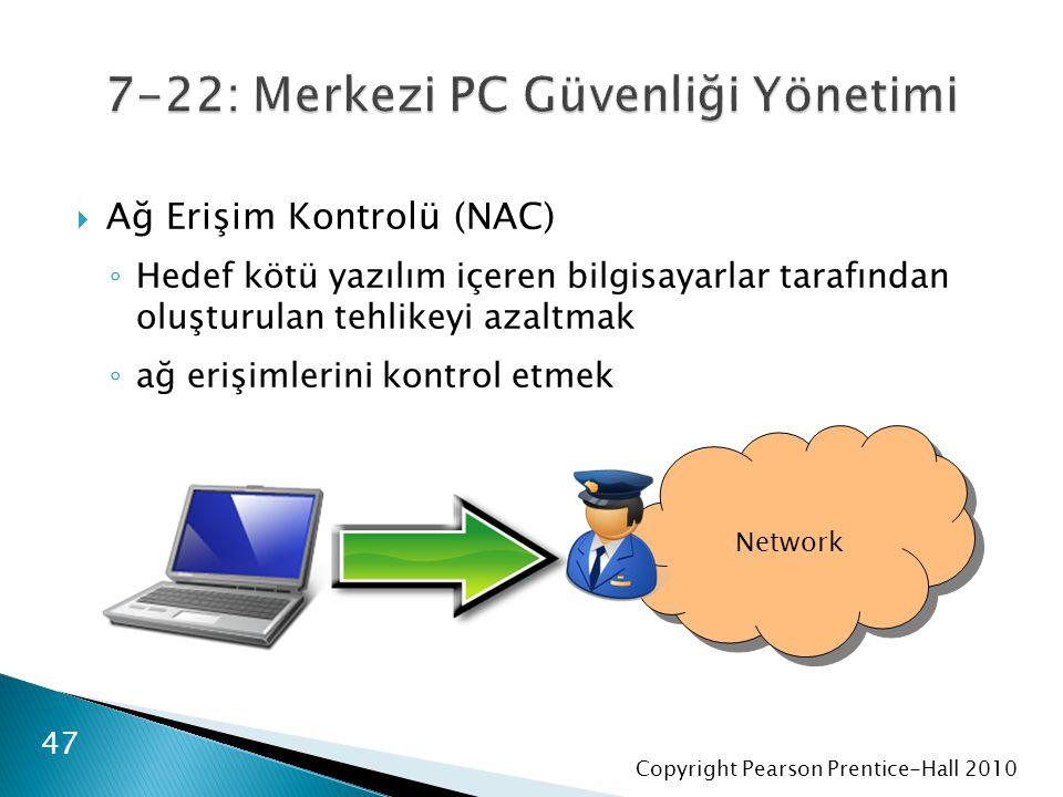 Copyright Pearson Prentice-Hall 2010  Ağ Erişim Kontrolü (NAC) ◦ Hedef kötü yazılım içeren bilgisayarlar tarafından oluşturulan tehlikeyi azaltmak ◦
