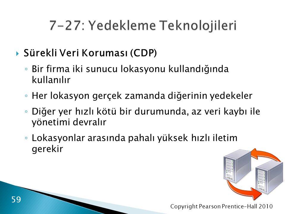 Copyright Pearson Prentice-Hall 2010  Sürekli Veri Koruması (CDP) ◦ Bir firma iki sunucu lokasyonu kullandığında kullanılır ◦ Her lokasyon gerçek zam