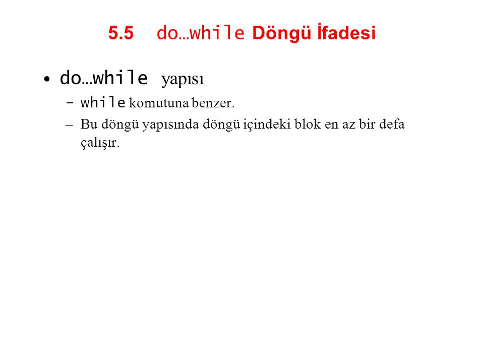 5.5 do…while Döngü İfadesi do…while yapısı –while komutuna benzer. –Bu döngü yapısında döngü içindeki blok en az bir defa çalışır.