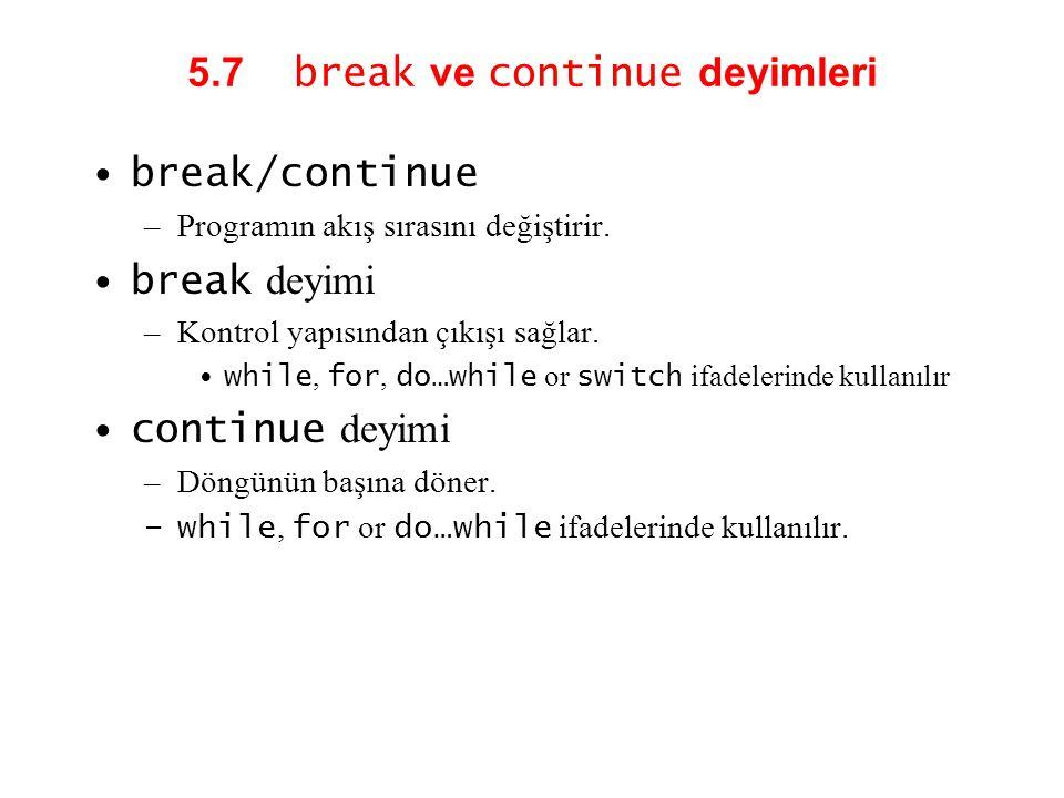 5.7 break ve continue deyimleri break/continue –Programın akış sırasını değiştirir. break deyimi –Kontrol yapısından çıkışı sağlar. while, for, do…whi