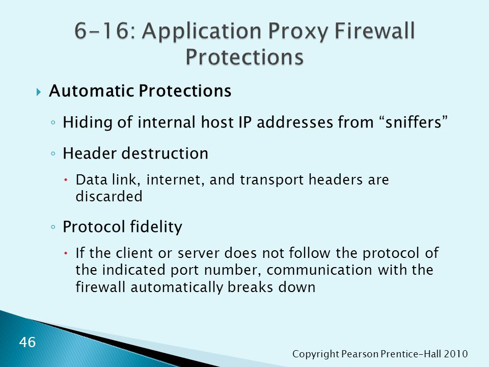 "Copyright Pearson Prentice-Hall 2010  Automatic Protections ◦ Hiding of internal host IP addresses from ""sniffers"" ◦ Header destruction  Data link,"
