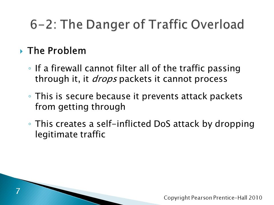 Copyright Pearson Prentice-Hall 2010  Implementation ◦ Reading the firewall logs  Should be done frequently  Strategy is to find unusual traffic patterns  Top ten source IP addresses whose packets were dropped  Number of DNS failures today versus in an average day 88