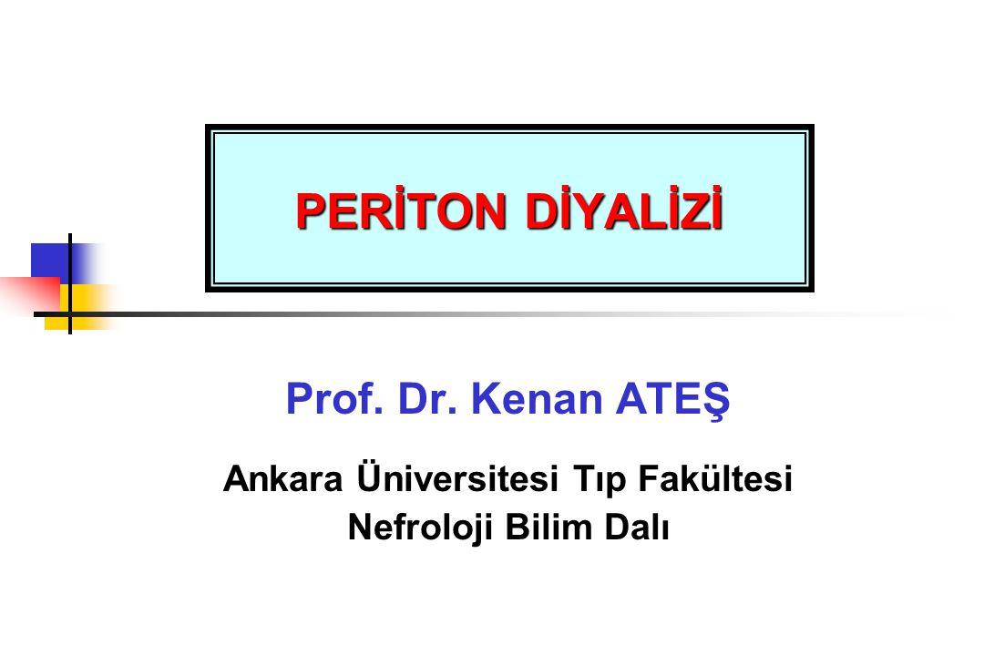 PERİTON DİYALİZİ Prof. Dr. Kenan ATEŞ Ankara Üniversitesi Tıp Fakültesi Nefroloji Bilim Dalı