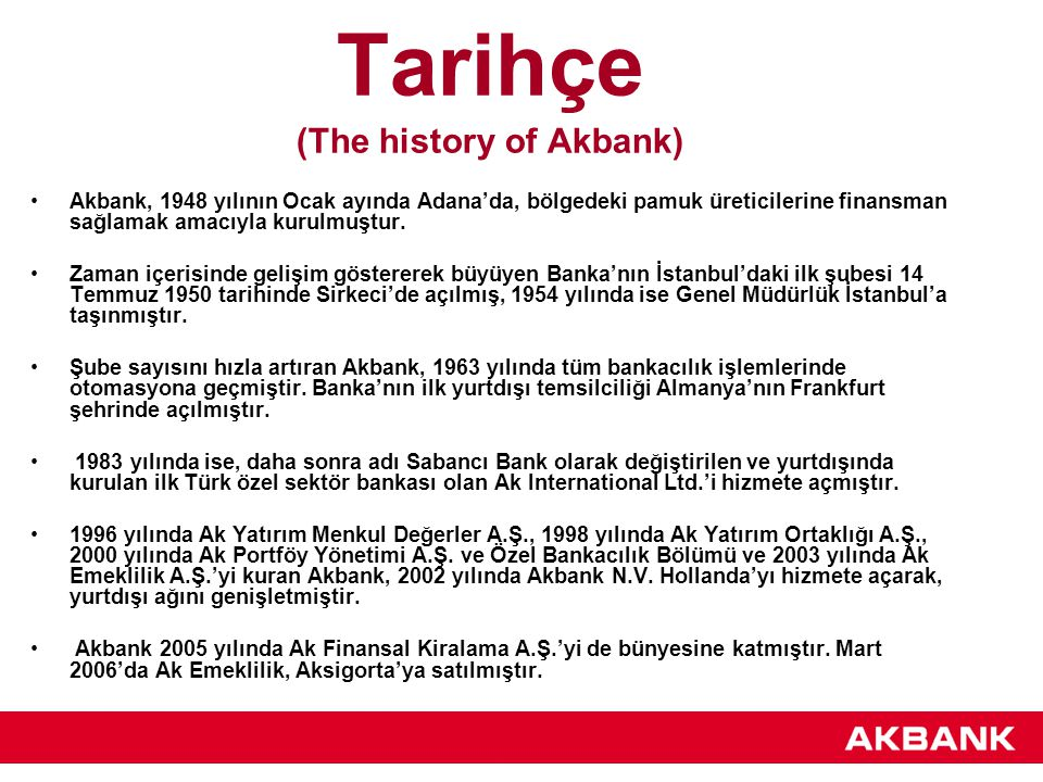 The history of Akbank In January, 1948 in Adana, Akbank was founded to provide financing in the region for the cotton manufacturers.