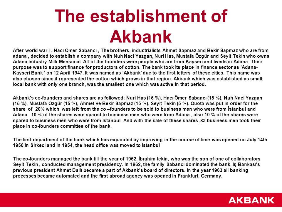 The establishment of Akbank After world war I, Hacı Ömer Sabancı, The brothers, industrialists Ahmet Sapmaz and Bekir Sapmaz who are from adana, decid