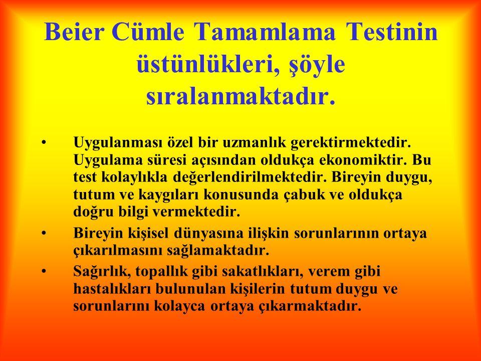 Beier Cümle Tamamlama Testinin üstünlükleri, şöyle sıralanmaktadır. Uygulanması özel bir uzmanlık gerektirmektedir. Uygulama süresi açısından oldukça