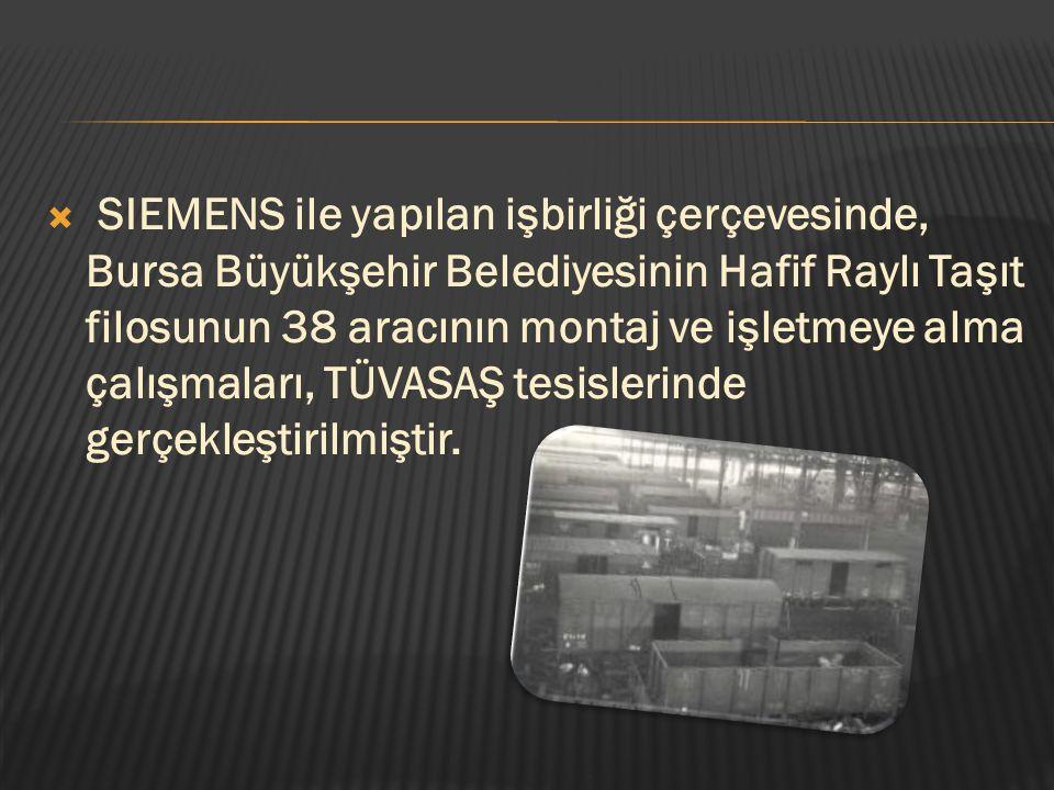  SIEMENS ile yapılan işbirliği çerçevesinde, Bursa Büyükşehir Belediyesinin Hafif Raylı Taşıt filosunun 38 aracının montaj ve işletmeye alma çalışmal