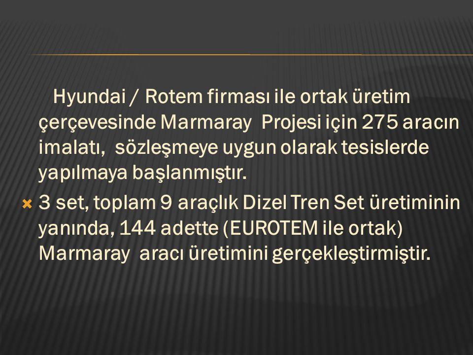 Hyundai / Rotem firması ile ortak üretim çerçevesinde Marmaray Projesi için 275 aracın imalatı, sözleşmeye uygun olarak tesislerde yapılmaya başlanmış