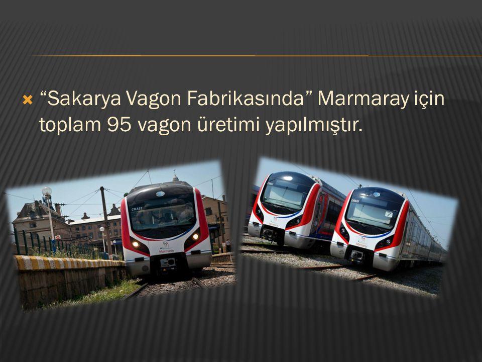 """ """"Sakarya Vagon Fabrikasında"""" Marmaray için toplam 95 vagon üretimi yapılmıştır."""
