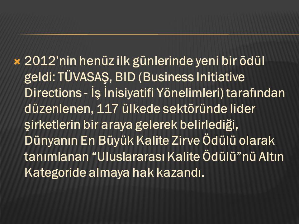  2012'nin henüz ilk günlerinde yeni bir ödül geldi: TÜVASAŞ, BID (Business Initiative Directions - İş İnisiyatifi Yönelimleri) tarafından düzenlenen,