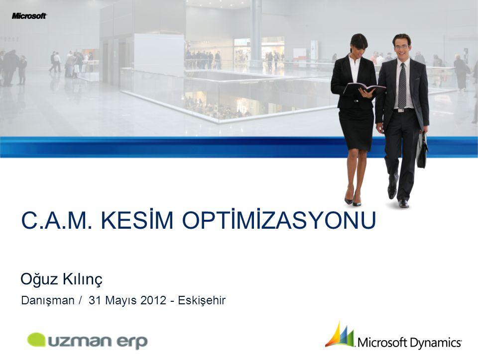 Oğuz Kılınç C.A.M. KESİM OPTİMİZASYONU Danışman / 31 Mayıs 2012 - Eskişehir