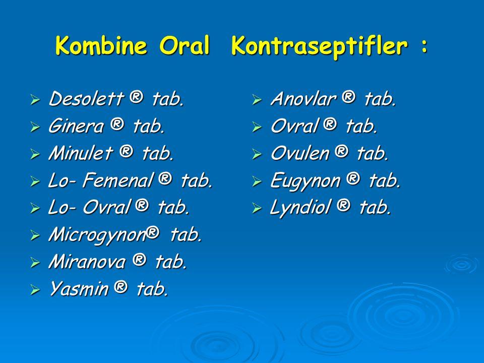 Kombine Oral Kontraseptifler :  Desolett ® tab.  Ginera ® tab.  Minulet ® tab.  Lo- Femenal ® tab.  Lo- Ovral ® tab.  Microgynon® tab.  Miranov