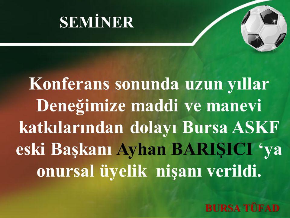 Konferans sonunda uzun yıllar Deneğimize maddi ve manevi katkılarından dolayı Bursa ASKF eski Başkanı Ayhan BARIŞICI 'ya onursal üyelik nişanı verildi