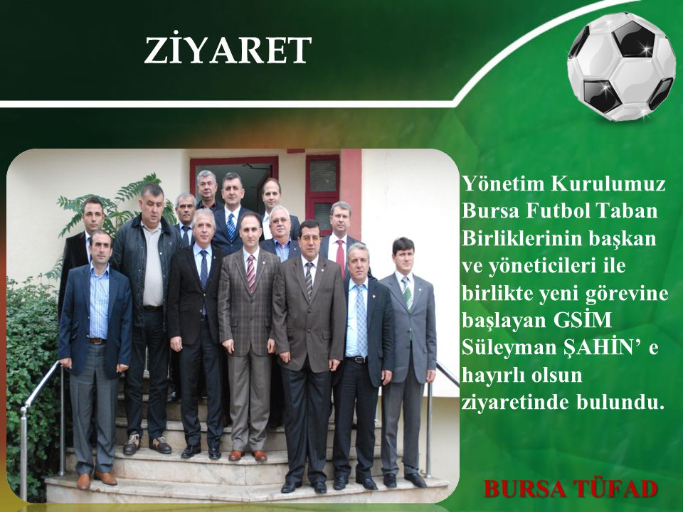 ZİYARET Yönetim Kurulumuz Bursa Futbol Taban Birliklerinin başkan ve yöneticileri ile birlikte yeni görevine başlayan GSİM Süleyman ŞAHİN' e hayırlı o