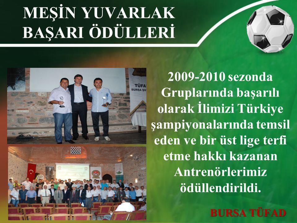 MEŞİN YUVARLAK BAŞARI ÖDÜLLERİ 2009-2010 sezonda Gruplarında başarılı olarak İlimizi Türkiye şampiyonalarında temsil eden ve bir üst lige terfi etme h