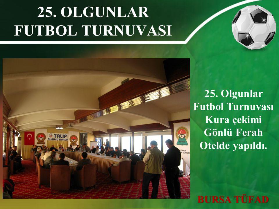 25. OLGUNLAR FUTBOL TURNUVASI 25. Olgunlar Futbol Turnuvası Kura çekimi Gönlü Ferah Otelde yapıldı. BURSA TÜFAD