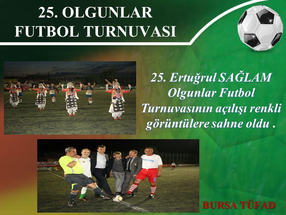 25. Ertuğrul SAĞLAM Olgunlar Futbol Turnuvasının açılışı renkli görüntülere sahne oldu 25. Ertuğrul SAĞLAM Olgunlar Futbol Turnuvasının açılışı renkli