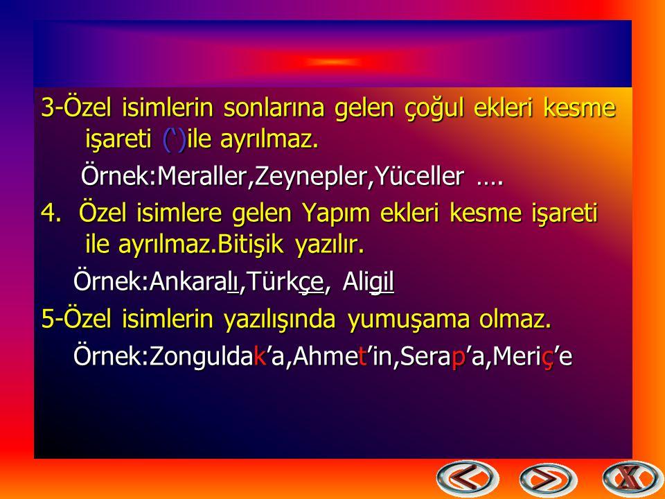 ÖZEL İSİMLERİN YAZIMI 1. Özel isimlerin ilk harfi büyük yazılır. Örnek:Meral,Gökhan,Sivas,Türkiye Büyük Millet Meclisi …. Örnek:Meral,Gökhan,Sivas,Tür