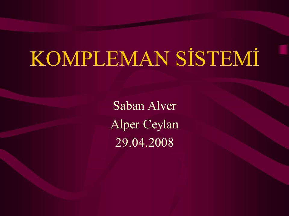 KOMPLEMAN SİSTEMİ Saban Alver Alper Ceylan 29.04.2008