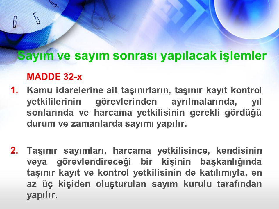 Sayım ve sayım sonrası yapılacak işlemler MADDE 32-x 1.Kamu idarelerine ait taşınırların, taşınır kayıt kontrol yetkililerinin görevlerinden ayrılmala