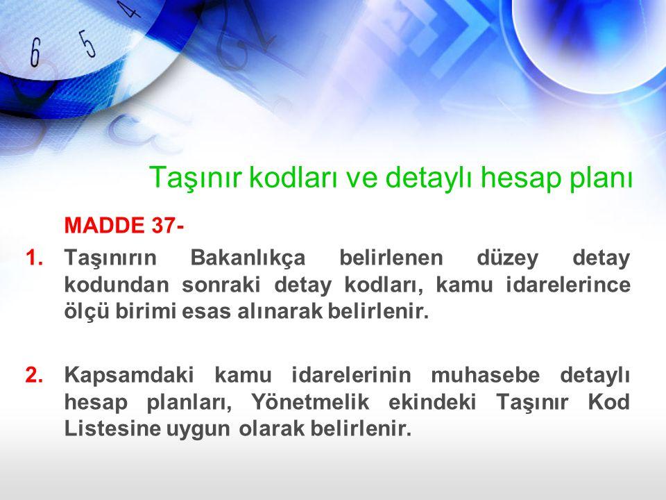Taşınır kodları ve detaylı hesap planı MADDE 37- 1.Taşınırın Bakanlıkça belirlenen düzey detay kodundan sonraki detay kodları, kamu idarelerince ölçü