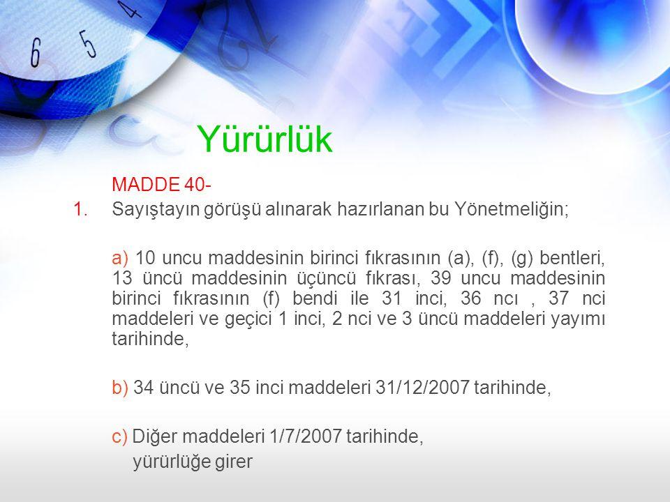 Yürürlük MADDE 40- 1.Sayıştayın görüşü alınarak hazırlanan bu Yönetmeliğin; a) 10 uncu maddesinin birinci fıkrasının (a), (f), (g) bentleri, 13 üncü m