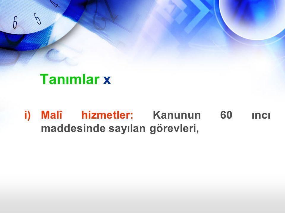 i)Malî hizmetler: Kanunun 60 ıncı maddesinde sayılan görevleri, Tanımlar x