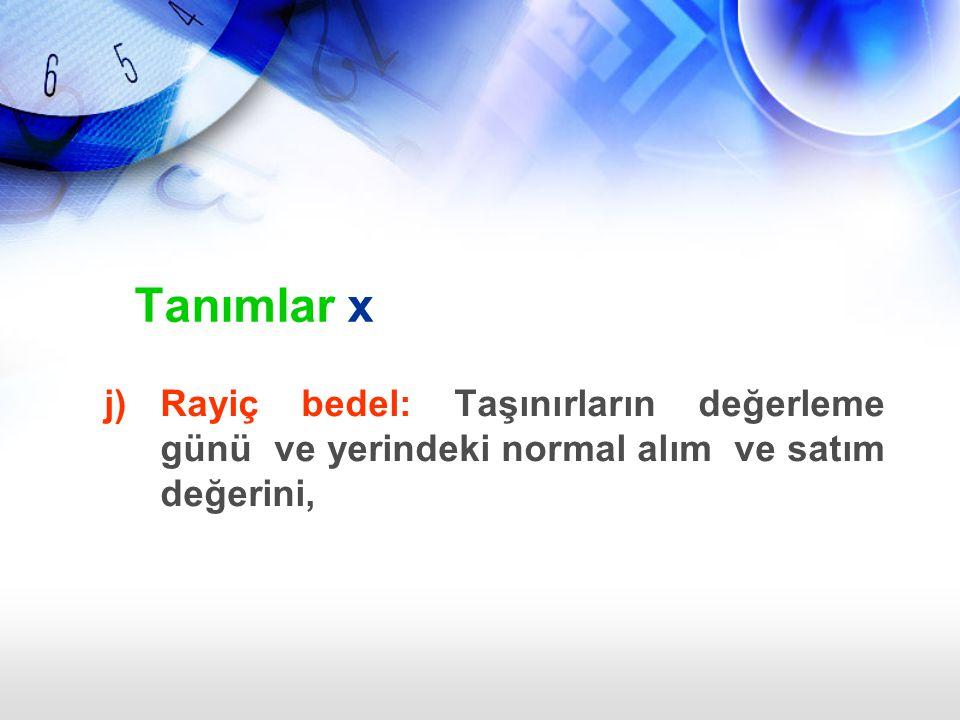 j)Rayiç bedel: Taşınırların değerleme günü ve yerindeki normal alım ve satım değerini, Tanımlar x