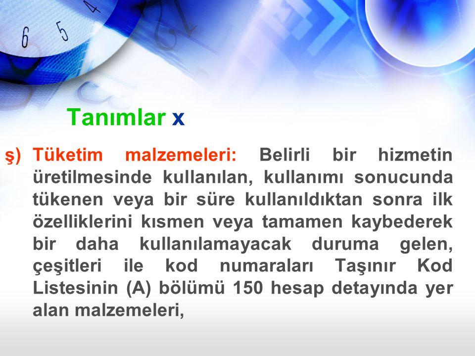 ş)Tüketim malzemeleri: Belirli bir hizmetin üretilmesinde kullanılan, kullanımı sonucunda tükenen veya bir süre kullanıldıktan sonra ilk özelliklerini