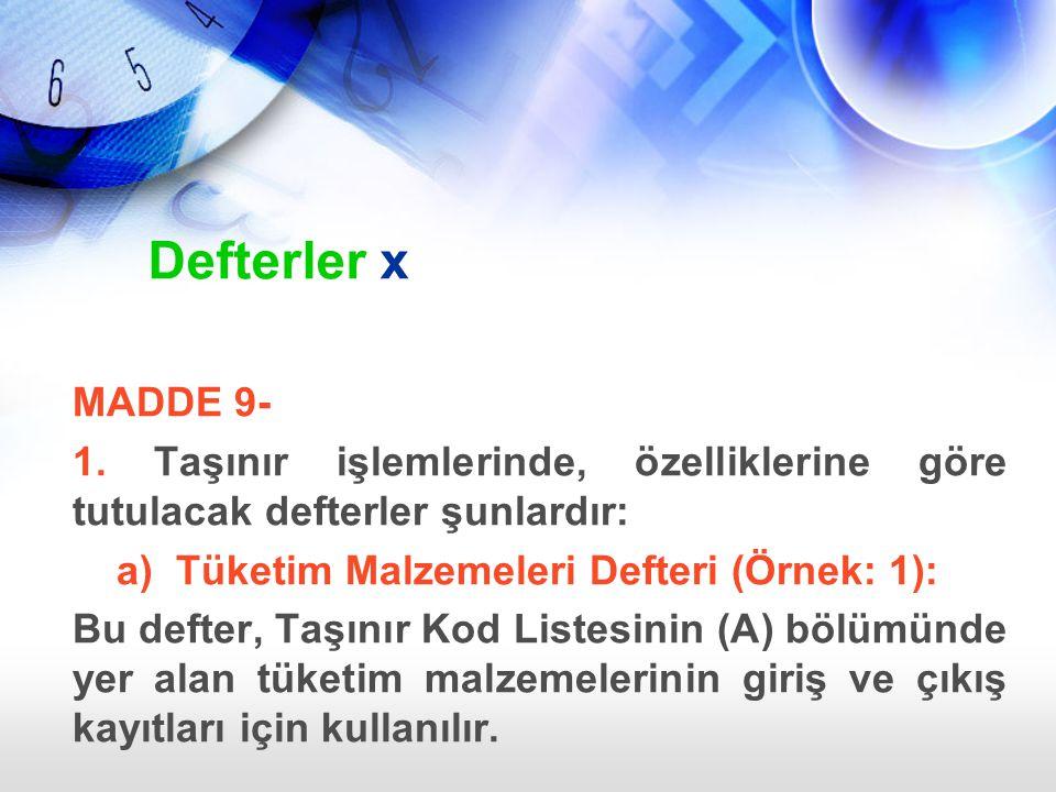 Defterler x MADDE 9- 1. Taşınır işlemlerinde, özelliklerine göre tutulacak defterler şunlardır: a) Tüketim Malzemeleri Defteri (Örnek: 1): Bu defter,