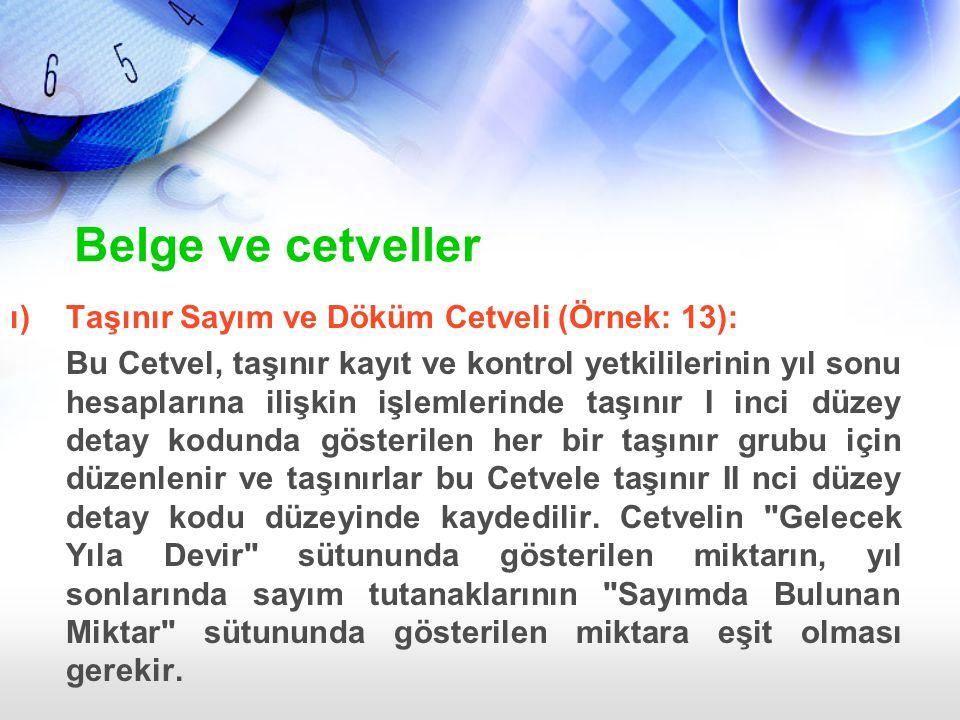 ı)Taşınır Sayım ve Döküm Cetveli (Örnek: 13): Bu Cetvel, taşınır kayıt ve kontrol yetkililerinin yıl sonu hesaplarına ilişkin işlemlerinde taşınır I i