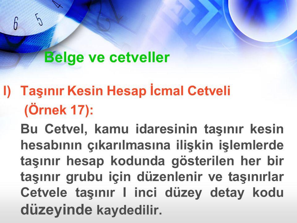l)Taşınır Kesin Hesap İcmal Cetveli (Örnek 17): Bu Cetvel, kamu idaresinin taşınır kesin hesabının çıkarılmasına ilişkin işlemlerde taşınır hesap kodu