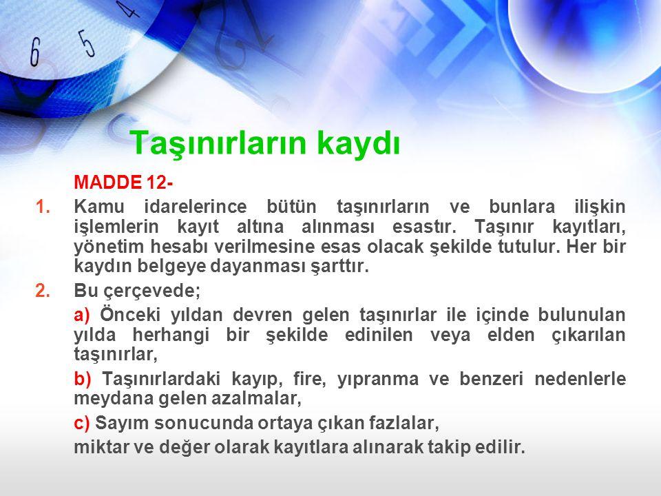Taşınırların kaydı MADDE 12- 1.Kamu idarelerince bütün taşınırların ve bunlara ilişkin işlemlerin kayıt altına alınması esastır. Taşınır kayıtları, yö
