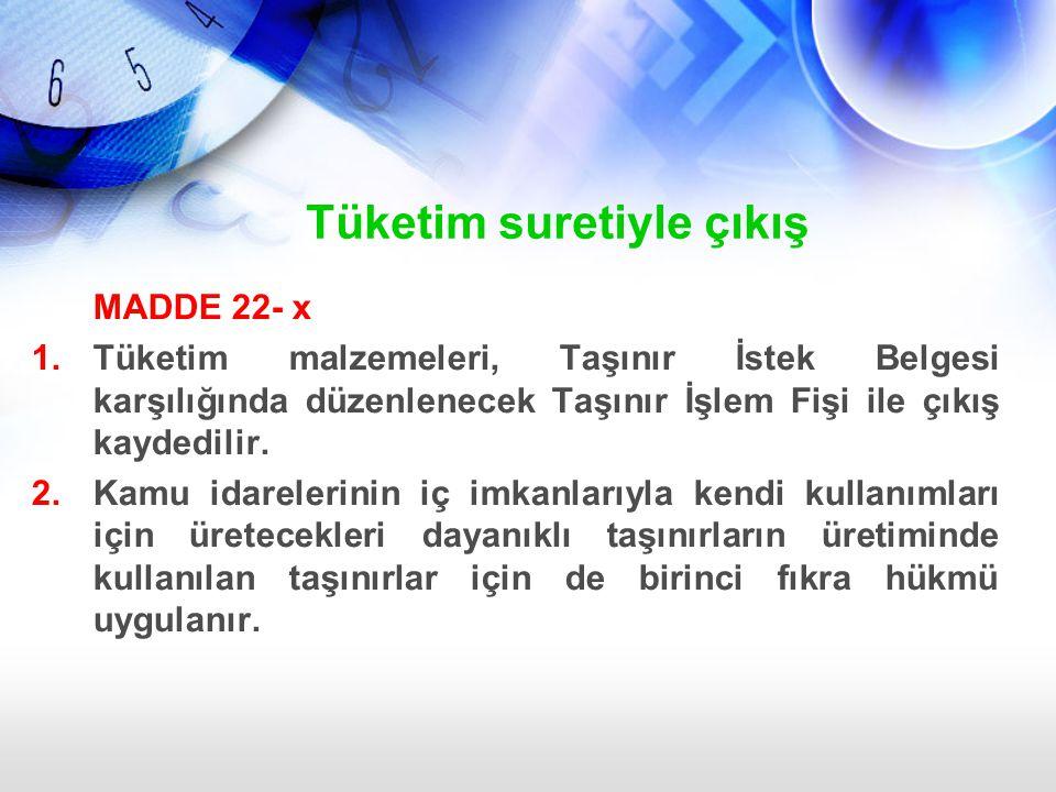 Tüketim suretiyle çıkış MADDE 22- x 1.Tüketim malzemeleri, Taşınır İstek Belgesi karşılığında düzenlenecek Taşınır İşlem Fişi ile çıkış kaydedilir. 2.
