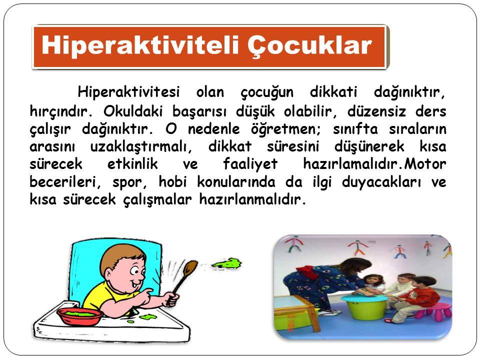 Hiperaktiviteli Çocuklar Hiperaktivitesi olan çocuğun dikkati dağınıktır, hırçındır. Okuldaki başarısı düşük olabilir, düzensiz ders çalışır dağınıktı