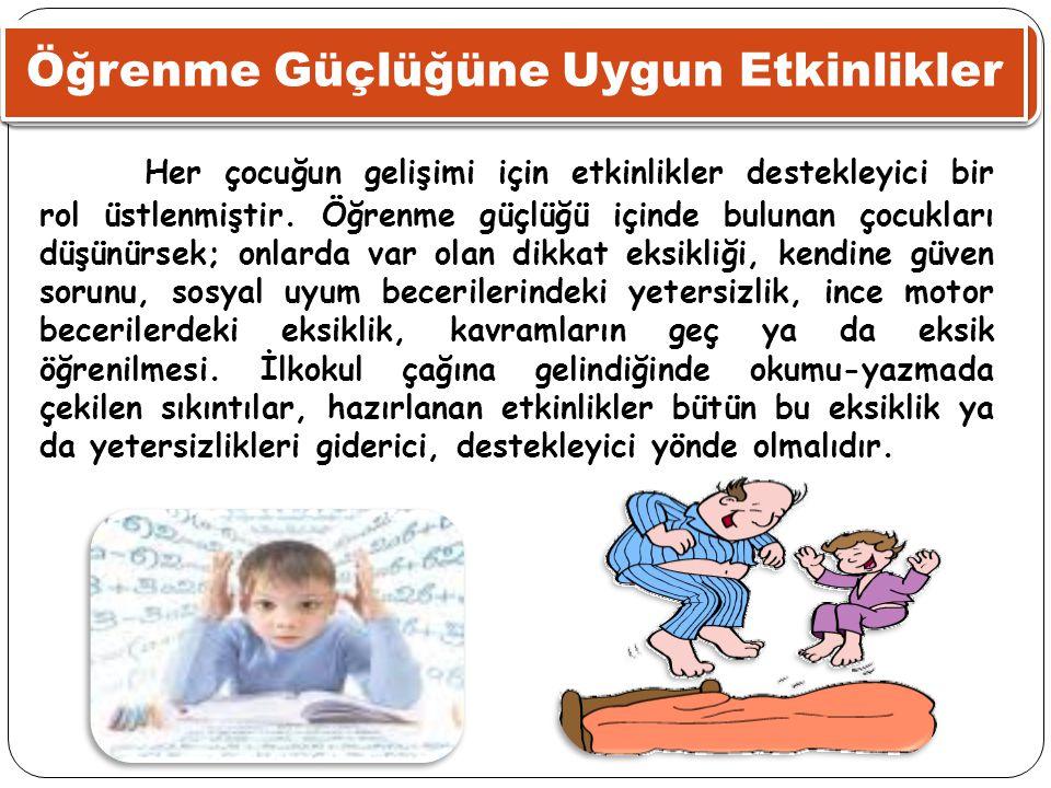 Öğrenme Güçlüğüne Uygun Etkinlikler Her çocuğun gelişimi için etkinlikler destekleyici bir rol üstlenmiştir. Öğrenme güçlüğü içinde bulunan çocukları
