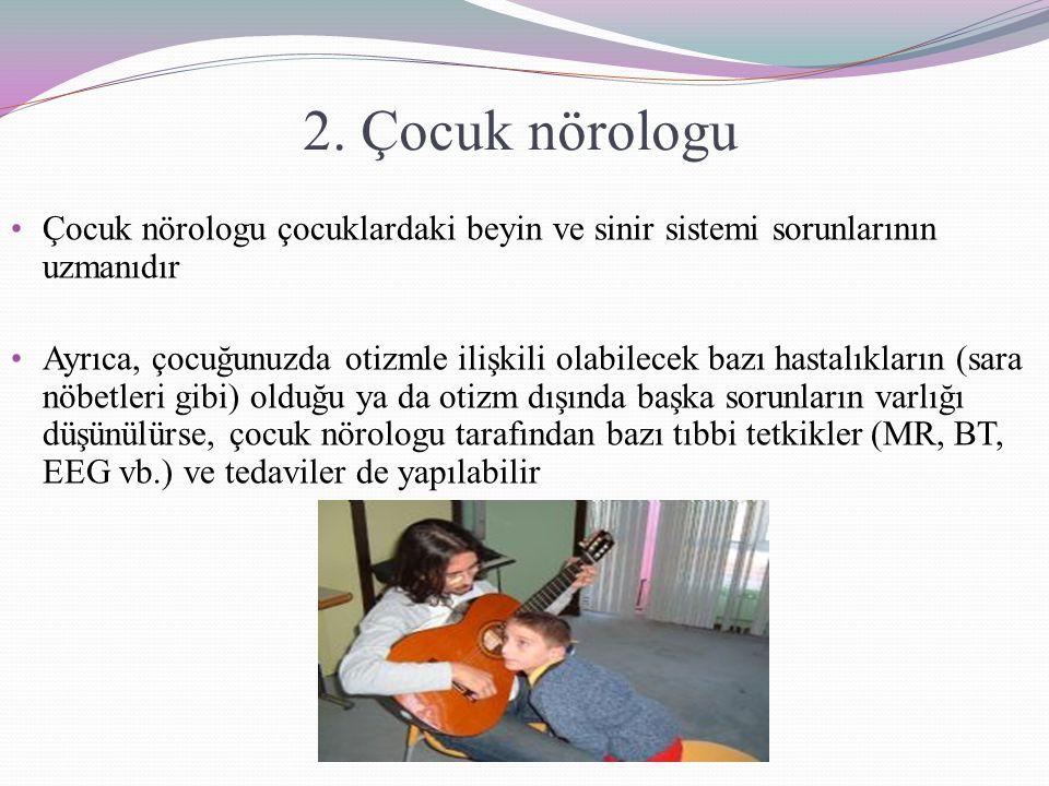 2. Çocuk nörologu Çocuk nörologu çocuklardaki beyin ve sinir sistemi sorunlarının uzmanıdır Ayrıca, çocuğunuzda otizmle ilişkili olabilecek bazı hasta