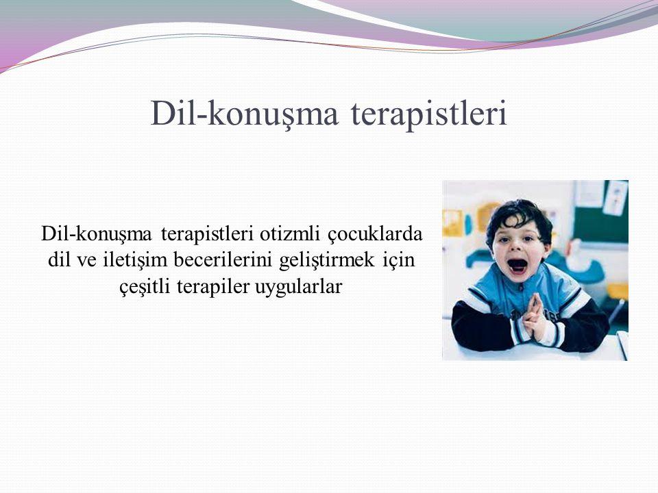 Dil-konuşma terapistleri Dil-konuşma terapistleri otizmli çocuklarda dil ve iletişim becerilerini geliştirmek için çeşitli terapiler uygularlar