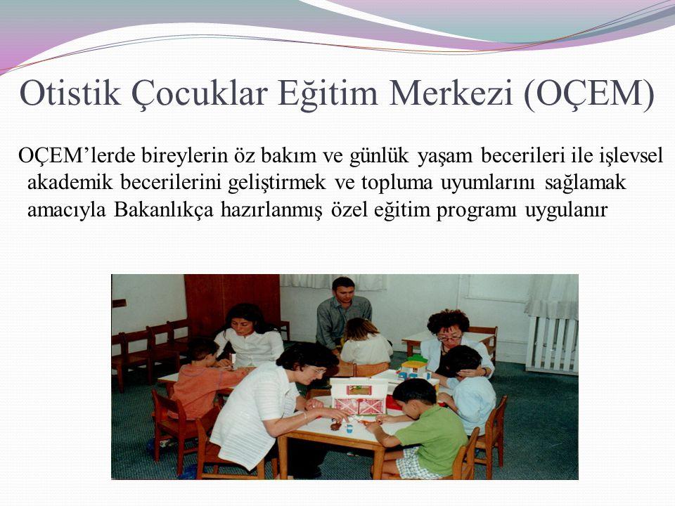 Otistik Çocuklar Eğitim Merkezi (OÇEM) OÇEM'lerde bireylerin öz bakım ve günlük yaşam becerileri ile işlevsel akademik becerilerini geliştirmek ve top