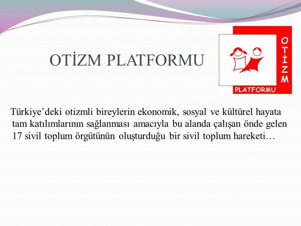 OTİZM PLATFORMU Türkiye'deki otizmli bireylerin ekonomik, sosyal ve kültürel hayata tam katılımlarının sağlanması amacıyla bu alanda çalışan önde gele