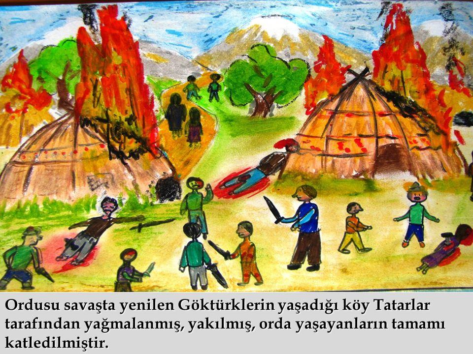 Ordusu savaşta yenilen Göktürklerin yaşadığı köy Tatarlar tarafından yağmalanmış, yakılmış, orda yaşayanların tamamı katledilmiştir.
