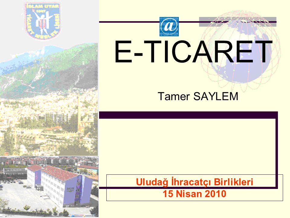 Tamer SAYLEM Uludağ İhracatçı Birlikleri 15 Nisan 2010 E-TICARET