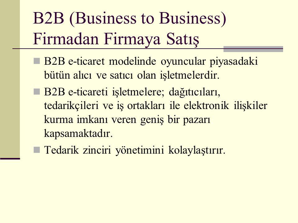 B2B (Business to Business) Firmadan Firmaya Satış B2B e-ticaret modelinde oyuncular piyasadaki bütün alıcı ve satıcı olan işletmelerdir. B2B e-ticaret