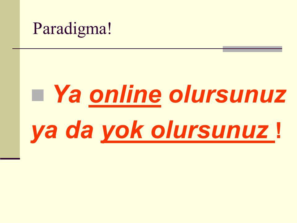 Paradigma! Ya online olursunuz ya da yok olursunuz !