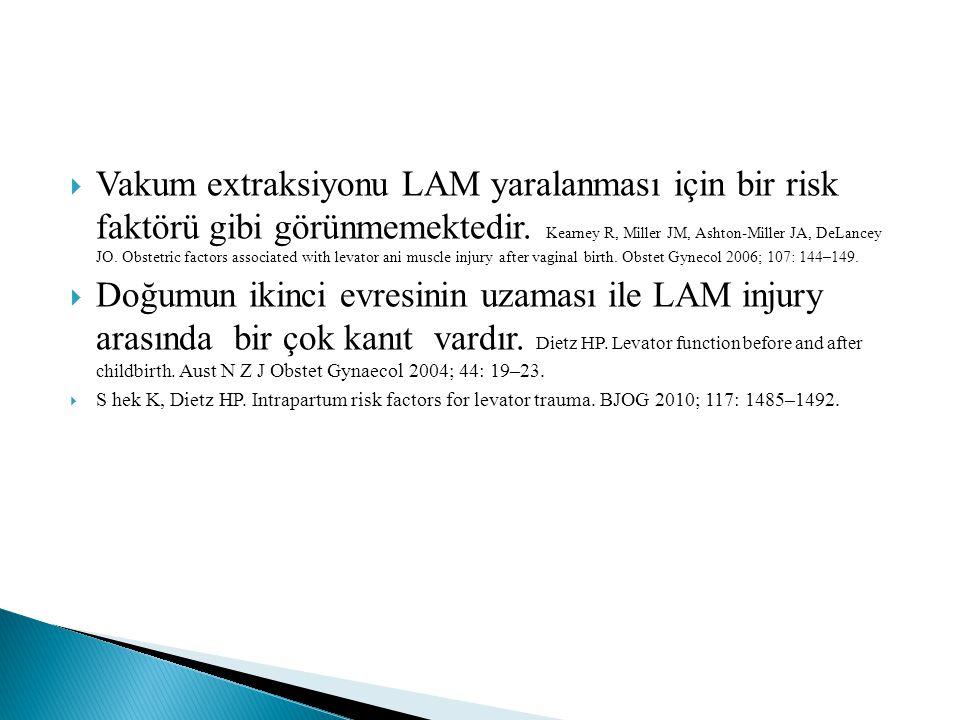  Vakum extraksiyonu LAM yaralanması için bir risk faktörü gibi görünmemektedir. Kearney R, Miller JM, Ashton-Miller JA, DeLancey JO. Obstetric factor