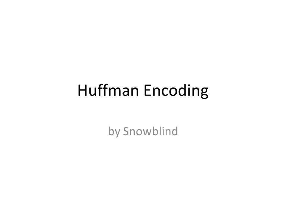 Huffman Encoding by Snowblind