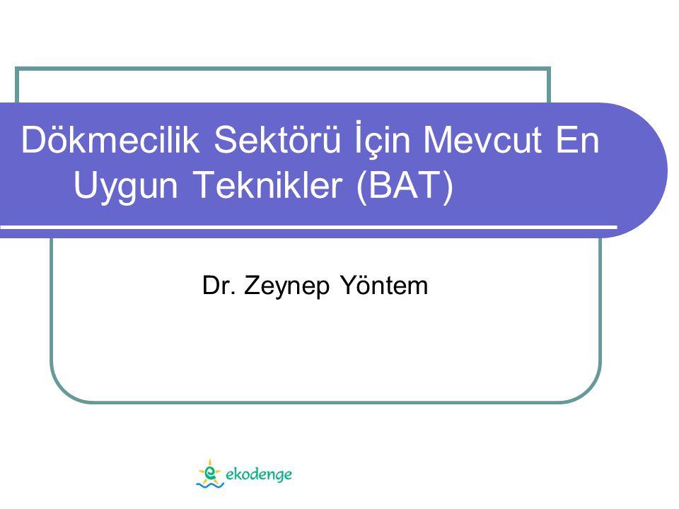 Dökmecilik Sektörü İçin Mevcut En Uygun Teknikler (BAT) Dr. Zeynep Yöntem