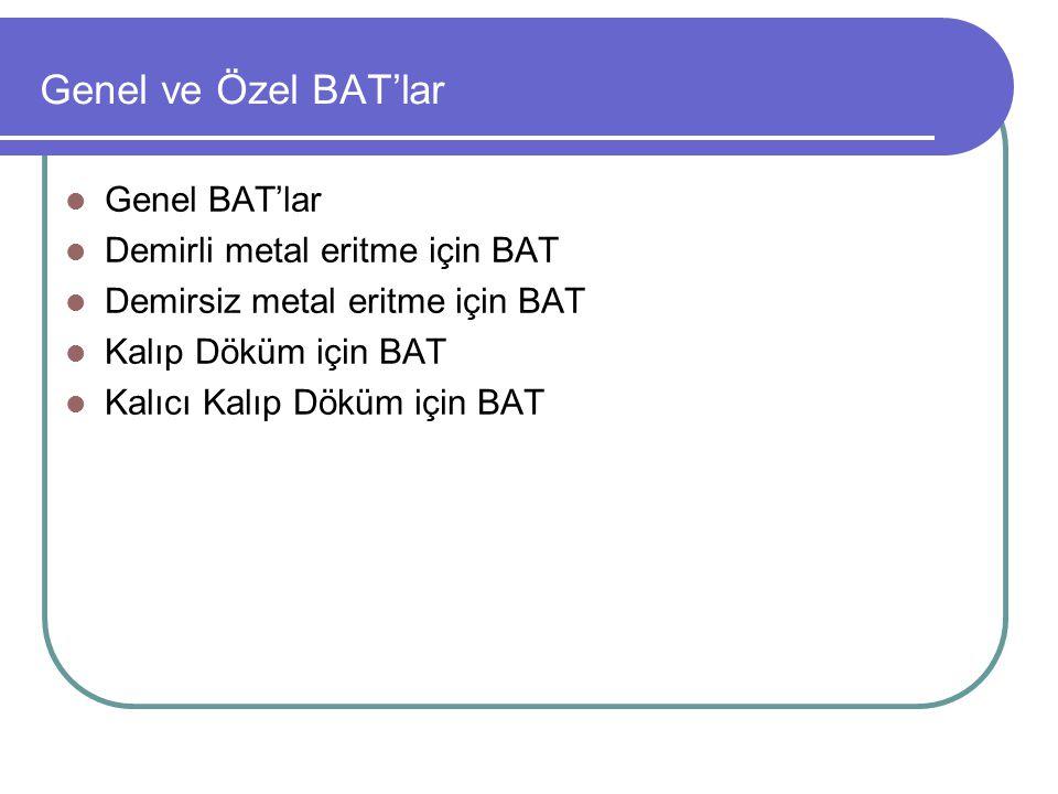 Genel ve Özel BAT'lar Genel BAT'lar Demirli metal eritme için BAT Demirsiz metal eritme için BAT Kalıp Döküm için BAT Kalıcı Kalıp Döküm için BAT