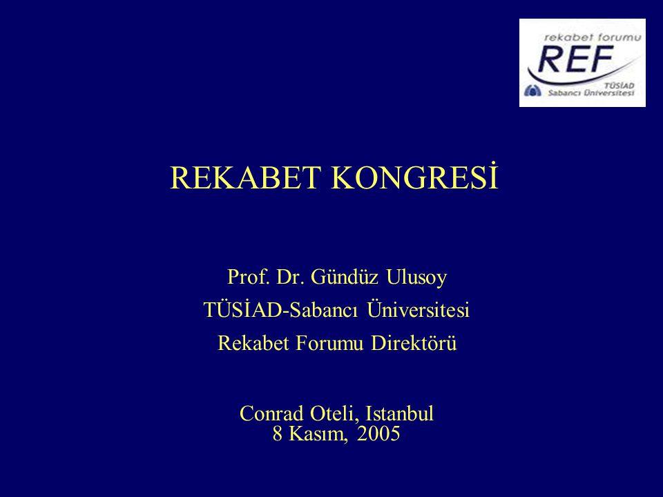 REKABET KONGRESİ Prof. Dr. Gündüz Ulusoy TÜSİAD-Sabancı Üniversitesi Rekabet Forumu Direktörü Conrad Oteli, Istanbul 8 Kasım, 2005