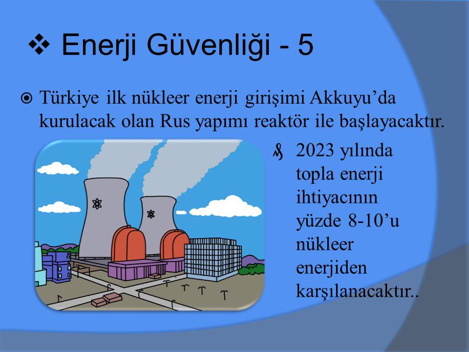 Türkiye ilk nükleer enerji girişimi Akkuyu'da kurulacak olan Rus yapımı reaktör ile başlayacaktır.